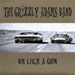 The Grizzty Adams Band, Be like a gun, 2000